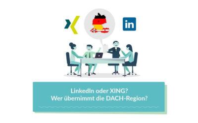 Blog LinkedIn oder Xing? Wer übernimmt die DACH-Region?